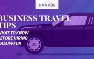 Business travel trips What to Know Before Hiring Chauffeur